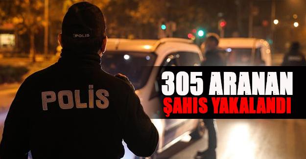 305 aranan şahıs yakalandı