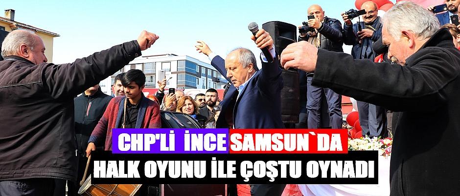 CHP'li Muharrem İnce Samsun`da