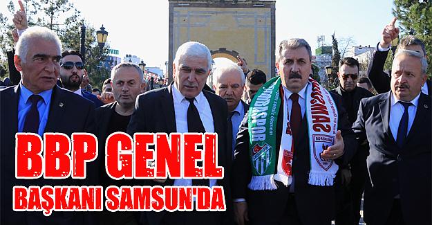 BBP Genel Başkanı Samsun'da