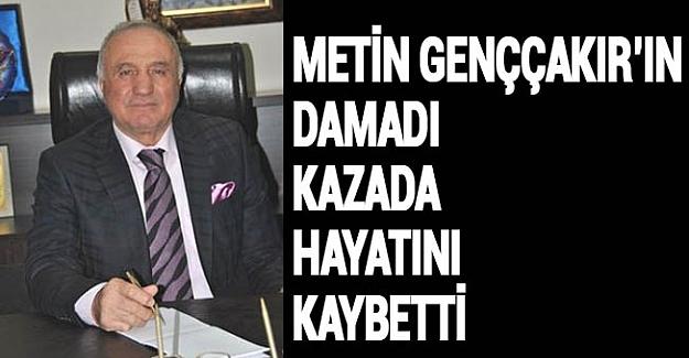 Metin Genççakır'ın Damadı Kazada Hayatını Kaybetti