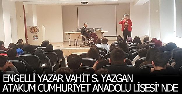 Engelli yazar Vahit S. Yazgan Atakum Cumhuriyet Anadolu lisesi' nde