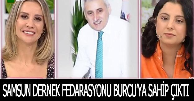 Samsun Dernek Federasyonu Burcu'ya sahip çıktı