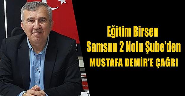 Samsun Eğitim Birsen'den Mustafa Demir'e Çağrı