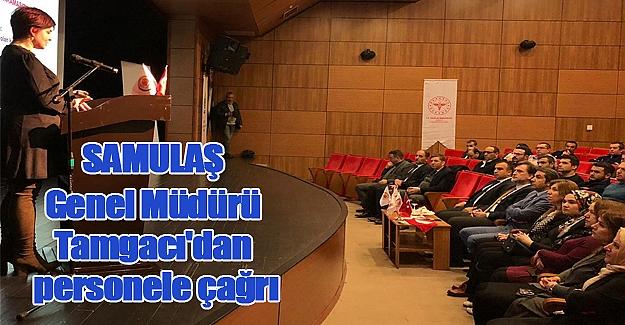 SAMULAŞ Genel Müdürü Tamgacı'dan personele çağrı