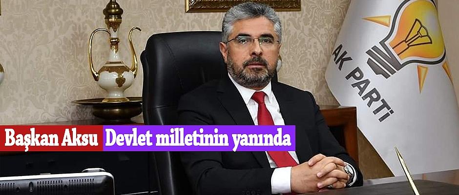 Başkan Aksu,Devlet milletinin yanında