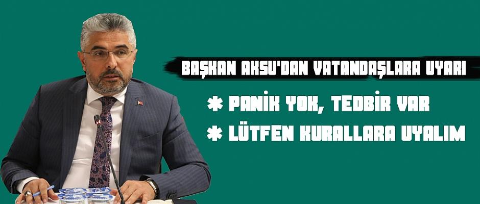 Başkan Aksu'dan Vatandaşlara Uyarı