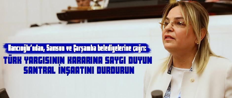 Hancıoğlu'ndan, Samsun ve Çarşamba belediyelerine çağrı