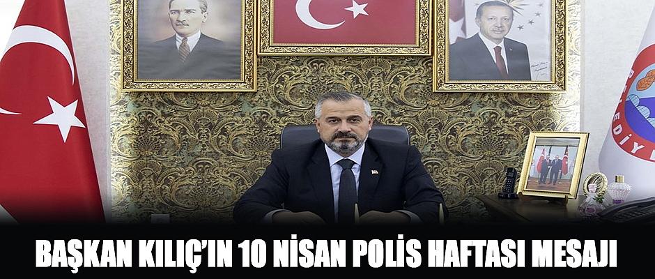 Başkan Kılıç'ın 10 Nisan Polis Haftası Mesajı