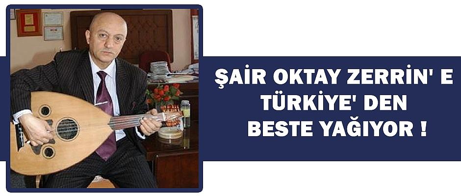 Şair Oktay ZERRİN' e TÜRKİYE' den beste yağıyor!