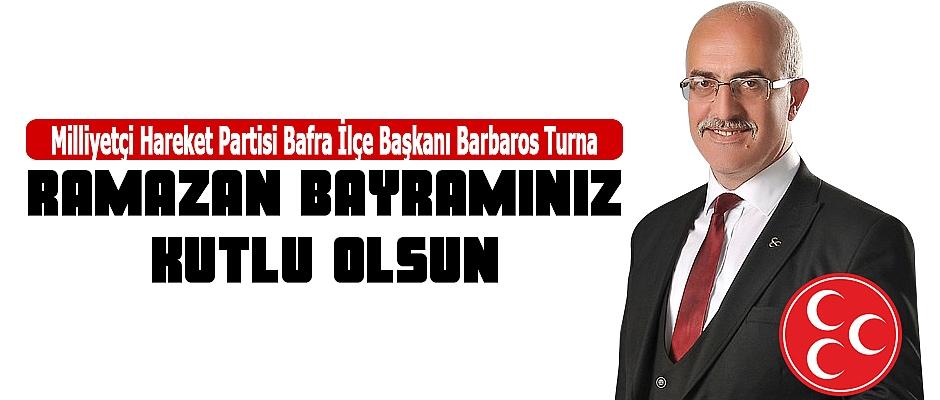 MHP Bafra İlçe Başkanı Barbaros Turna`dan Ramazan Bayramı Mesajı..