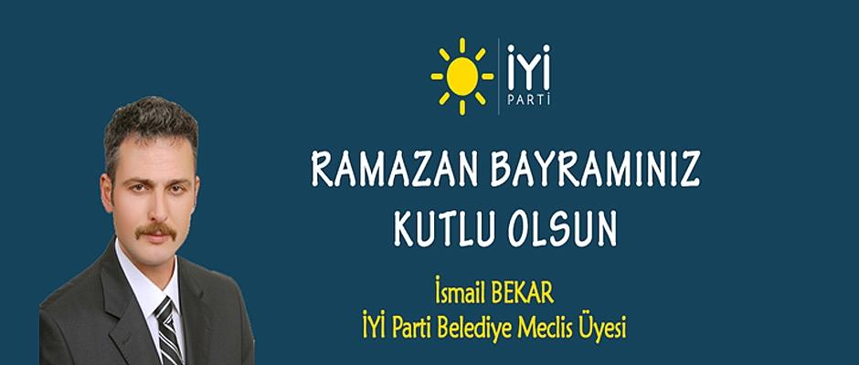 İYİ Parti Meclis üyesi Bekar`dan Ramazan Bayramı Mesajı