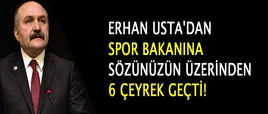 Erhan Usta'dan Spor Bakanına 'Sözünüzün Üzerinden 6 Çeyrek Geçti!