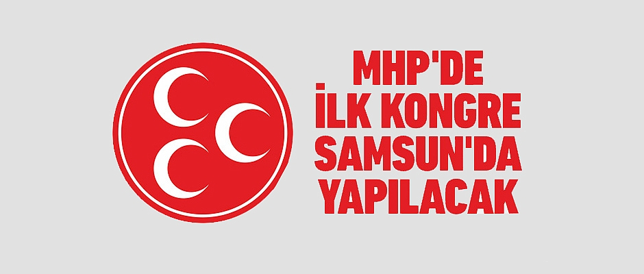 MHP'de ilk kongre Samsun'da yapılacak!