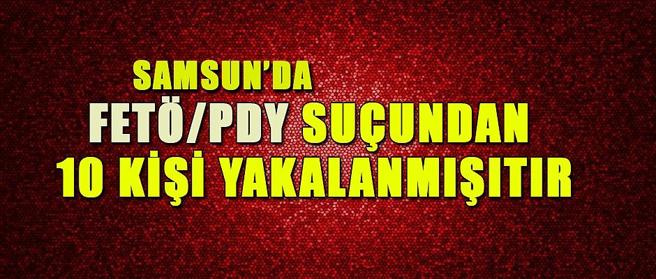 Samsun'da FETÖ/PDY suçundan 10 kişi yakalanmıştır