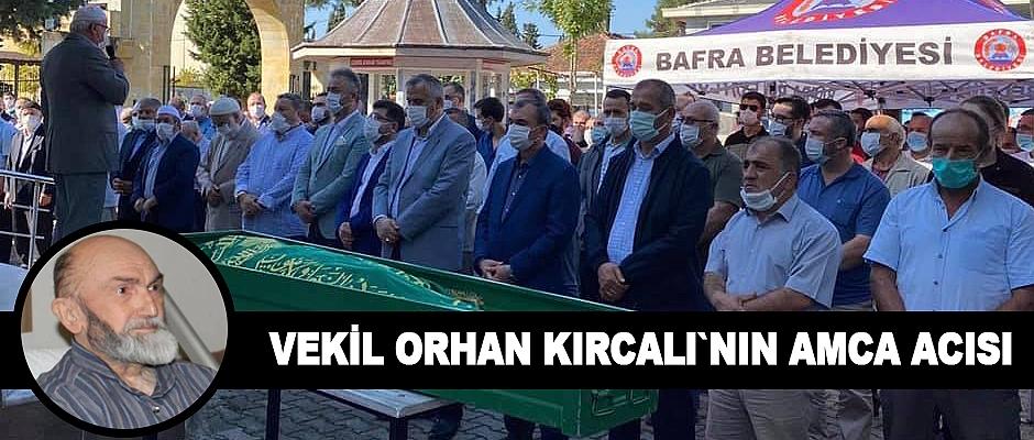 Vekil Orhan Kırcalı`nın Amca Acısı