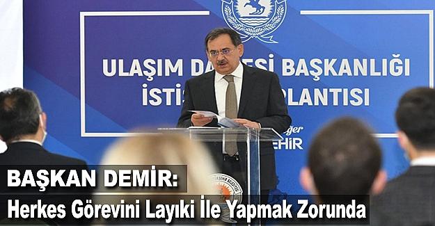 Başkan Demir : Herkes Görevini Layıki İle Yapmak Zorunda