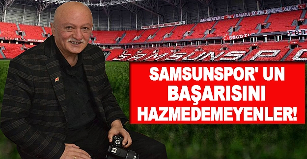 Samsunspor' un Başarısını Hazmedemeyenler!