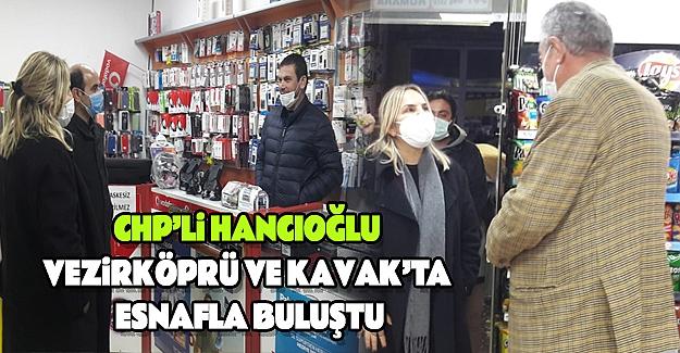 CHP'li Hancıoğlu: Kavak ve Vezirköprü`de esnafla buluştu