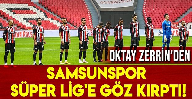 Samsunspor süper lig' e göz kırptı!