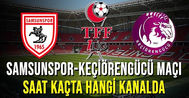Samsunspor Keçiörengücü maçı ne zaman hangi kanalda