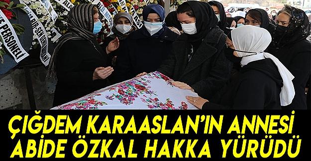Çiğdem Karaaslan'ın annesi Abide Özkal hakka yürüdü