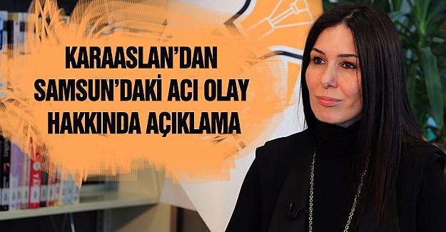 Karaaslan'dan Samsun'daki Acı Olay Hakkında Açıklama