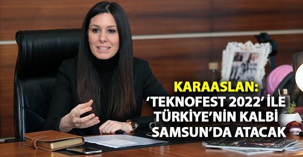 Karaaslan: 'Teknofest 2022' İle Türkiye'nin Kalbi Samsun'da Atacak
