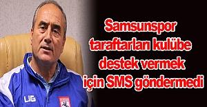 Samsunspor taraftarları kulübe destek vermek için SMS göndermedi
