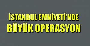 İstanbul Emniyeti'nde BÜYÜK operasyon