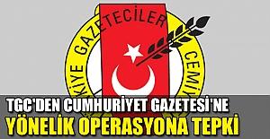 TGC'den Cumhuriyet Gazetesi'ne yönelik operasyona tepki