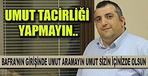 UMUT TACİRLİĞİ YAPMAYIN..