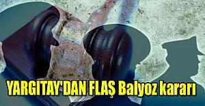 Yargıtay'dan FLAŞ Balyoz kararı