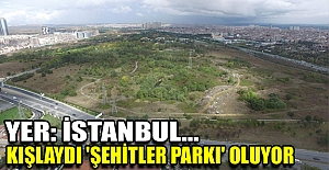 Yer: İstanbul... Kışlaydı 'Şehitler Parkı' oluyor