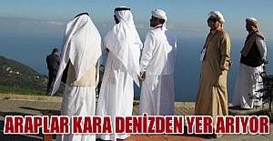 Araplar Kara Denizden Yer Arıyor