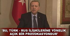 'Bu, Türk - Rus ilişkilerine yönelik açık bir provokasyondur'