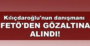 Kılıçdaroğlu'nun danışmanı FETÖ'den gözaltına alındı