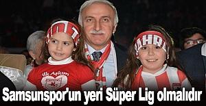 Samsunspor'un yeri Süper Lig olmalıdır