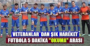 """Veteranlar`dan ŞIK hareket Futbola 5 dakİka """"okuma"""" arası"""