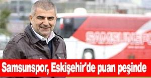 Samsunspor, Eskişehir'de puan peşinde