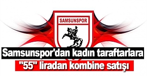 "Samsunspor'dan kadın taraftarlara ""55"" liradan kombine satışı"