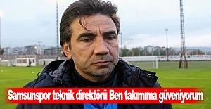 Samsunspor teknik direktörü Ben takımıma güveniyorum