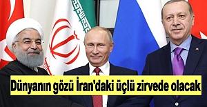 Dünyanın gözü İran'daki üçlü zirvede olacak