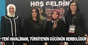 Karaaslan Yeni Havalimanı Türkiye'nin gücünün sembolüdür
