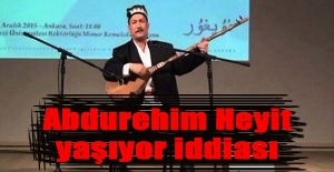 Abdurehim Heyit yaşıyor iddiası