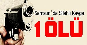 Samsun'da silahlı kavga 1 ölü