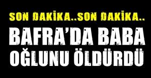 Bafra#039;da Baba oğlunu öldürdü