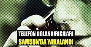 Dolandırıcılar Samsun'da yakalandı