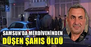 Samsun'da Merdiveninden düşen şahıs öldü