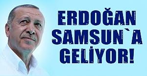 Erdoğan Samsun`a Geliyor