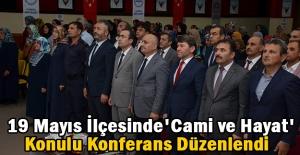 19 Mayıs İlçesinde'Cami ve Hayat' Konulu Konferans Düzenlendi.